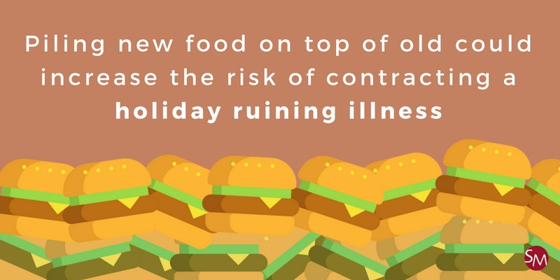 Piling new food on top of old could increase the risk of contracting a holiday ruining illness